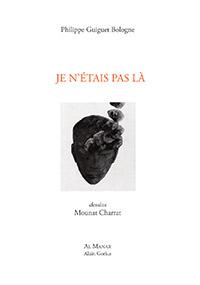 Je n'étais pas là (Cheminement I – Fragments et débris) - Philippe Guiguet Bologne