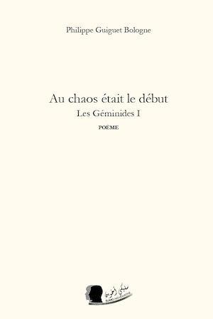Au chaos était le début – Les Géminides I  - Philippe Guiguet Bologne